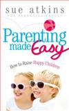 Parenting Made Easy, Sue Atkins, 0091940044