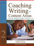 Coaching Writing in Content Areas : Write-for-Insight Strategies, Grades 6-12, Strong, William, 0132690047