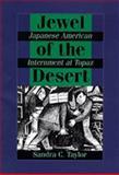Jewel of the Desert : Japanese American Internment at Topaz, Taylor, Sandra C., 0520080041