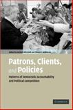 Patrons, Clients, and Policies : Patterns of Democratic Accountability and Political Competition, , 0521690048