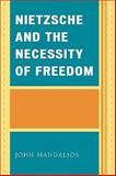 Nietzsche and the Necessity of Freedom, Mandalios, John, 0739110047