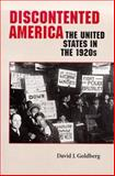 Discontented America : The United States in the 1920s, Goldberg, David J., 0801860040
