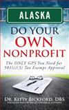 ALASKA Do Your Own Nonprofit : The ONLY GPS You Need for 501c3 Tax Exempt Approval, Dr. Kitty Bickford, 1633080048