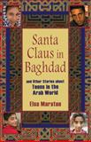 Santa Claus in Baghdad : And Other Stories about Teens in the Arab World, Marston, Elsa, 0253220041