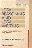 Legal Reasoning and Legal Writing : Structure, Strategy and Style, Neumann, Richard K., 0735520046