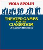 Theater Games for the Classroom : A Teacher's Handbook, Spolin, Viola, 0810140047