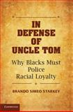 In Defense of Uncle Tom : Why Blacks Must Police Racial Loyalty, Starkey, Brando Simeo, 110707004X