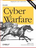 Inside Cyber Warfare : Mapping the Cyber Underworld, Carr, Jeffrey, 1449310044