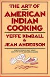 The Art of American Indian Cooking, Yeffe Kimball and Jean Anderson, 1558210040
