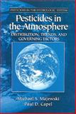 Pesticides in the Atmosphere : Distribution, Trends and Governing Factors, Majewski, Michael S. and Capel, Paul D., 1575040042