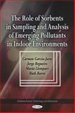 The Role of Sorbents in Sampling and Analysis of Emerging Pollutants in Indoor Environments, Garcia-Jares, Carmen and Regueiro, Jorge, 1617610046