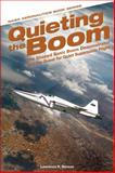Quieting the Boom : The Shaped Sonic Boom Demonstrator and the Quest for Quiet Supersonic Flight, Lawrence R. Benson, 1626830045