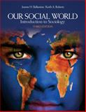 Our Social World : Introduction to Sociology, Ballantine, Jeanne H. and Roberts, Keith A., 1412980046