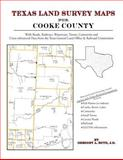 Texas Land Survey Maps for Cooke County : With Roads, Railways, Waterways, Towns, Cemeteries and Including Cross-referenced Data from the General Land Office and Texas Railroad Commission, Boyd, Gregory A., 1420350048
