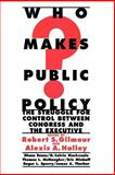 Who Makes Public Policy? : The Struggle for Control Between Congress and the Executive, Gilmour, Robert S. and Halley, Alexis A., 1566430046