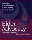 Elder Advocacy : Essential Knowledge and Skills Across Settings, Huber, Ruth and Nelson, H. Wayne, 0495000043