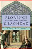 Florence and Baghdad, Hans Belting, 0674050045