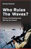 Who Rules the Waves? : Piracy, Overfishing and Mining the Ocean, Russell, Denise, 0745330045
