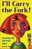 I'll Carry the Fork! : Recovering a Life after Brain Injury, Swanson, Kara L., 0933670044