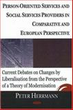 Person Oriented Services and Social Services Providers in Comparative and European Perspective : Current Debates on Changes by Liber[al]isation in a Perspective of a Theory of Modernization, Herrmann, Peter, 160021004X