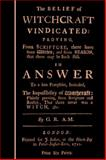 The Belief of Witchcraft Vindicated : Proving, from Scripture, there have been Witches, and, from Reason, that there may be Such Still. in Answer to a Late Pamphlet, Intituled, the Impossibility of Witchcraft: Plainly Proving, from Scripture and Reason, That There Never Was a Witch, , 1619810042