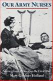 Our Army Nurses : Stories from Women in the Civil War, Holland, Mary G., 1889020044