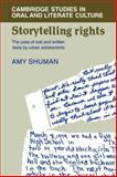 Storytelling Rights : The Uses of Oral and Written Texts by Urban Adolescents, Shuman, Amy, 0521030048