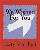We Wished for You, Katy L. Van Pelt, 0983300046