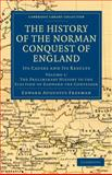 The History of the Norman Conquest of England : Its Causes and Its Results, Freeman, Edward Augustus, 1108030041