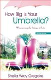 How Big Is Your Umbrella, Sheila Wray Gregoire, 1486600042