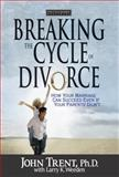Breaking the Cycle of Divorce, John Trent and Larry K. Weeden, 1589970047