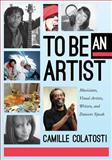 To Be an Artist : Musicians, Visual Artists, Writers, and Dancers Speak, Colatosti, Camille, 1617510041