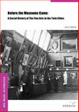 Before the Museums Came : A Social History of the Fine Arts in the Twin Cities, Harris, Leo J., 8376560042