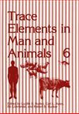 Trace Elements in Man and Animals 6, Lucille S. Hurley, Carl L. Keen, 0306430045
