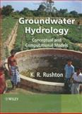 Groundwater Hydrology : Conceptual and Computational Models, Rushton, K. R., 0470850043