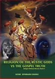 Religion of the Rustic Gods vs the Gospel Truth, U. C. H. E. E. P. H. R. A. I. M. CHUKU, 0595690041