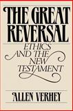 The Great Reversal : Ethics and the New Testament, Verhey, Allen, 0802800041