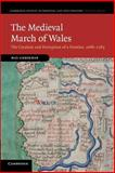 The Medieval March of Wales : The Creation and Perception of a Frontier, 1066-1283, Lieberman, Max, 1107650046