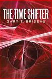 The Time Shifter, Gary T. Brideau, 1483620042