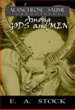 Among Gods and Men : Alancheose Saume Chronicles, E. A. Stock, 098246004X