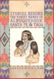 Stories Behind the Street Names of Albuquerque, Santa Fe and Taos, Donald A. Gill, 1566250048