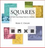 Squares : A Public Place Design Guide for Urbanists, Childs, Mark C., 0826330045
