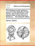 The Salisbury Guide; Giving an Account of the Antiquities of Old Sarum, and of the Ancient and Present State of New Sarum or Salisbury, Seventeent, James Easton, 1170690041