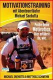Motivationstraining Mit Abenteuerläufer Michael Snehotta, Matthias Schwehm and Michael Snehotta, 1499610041