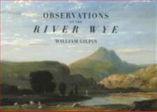 Observations on the River Wye, William Gilpin, 1843680041