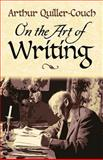 On the Art of Writing, Arthur Quiller-Couch, 048645004X