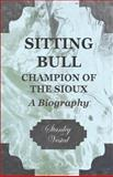 Sitting Bull - Champion of the Sioux, Stanley Vestal, 1406770043