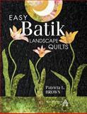 Easy Batik Landscape Quilts, Patricia L. Brown, 1604600047