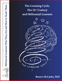 The Learning Cycle, the 21st Century and Millennial Learners, Dr. Bernice McCarthy, 1929040040