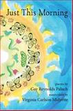 Just This Morning, Gay Reynolds Paluch, 1937650049